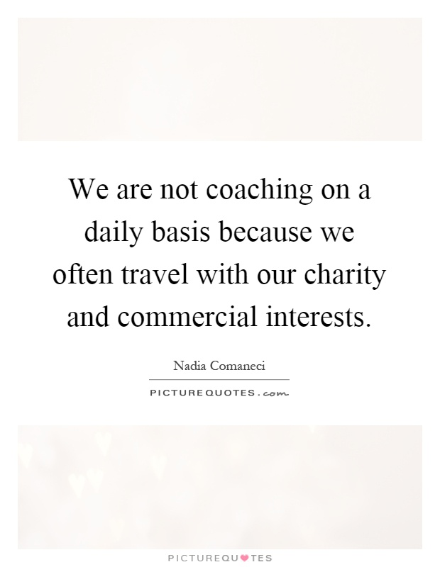 We are not coaching on a daily basis because we often travel with our charity and commercial interests Picture Quote #1
