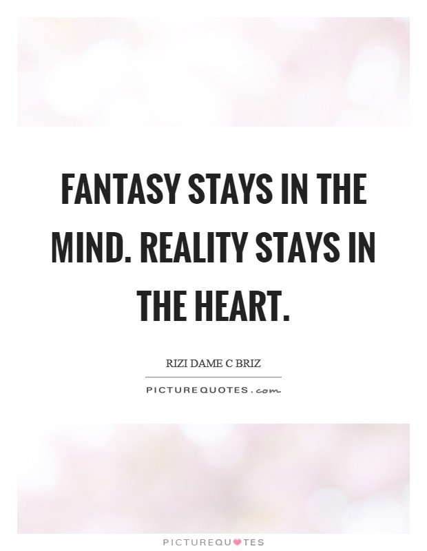 Fantasy stays in the mind. Reality stays in the heart. Picture Quote #1