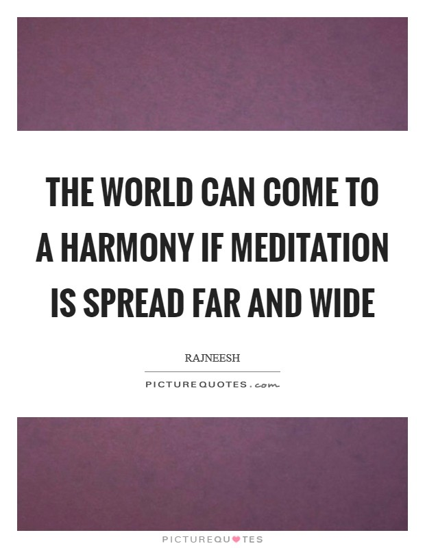 The world can come to a harmony if meditation is spread far and wide Picture Quote #1