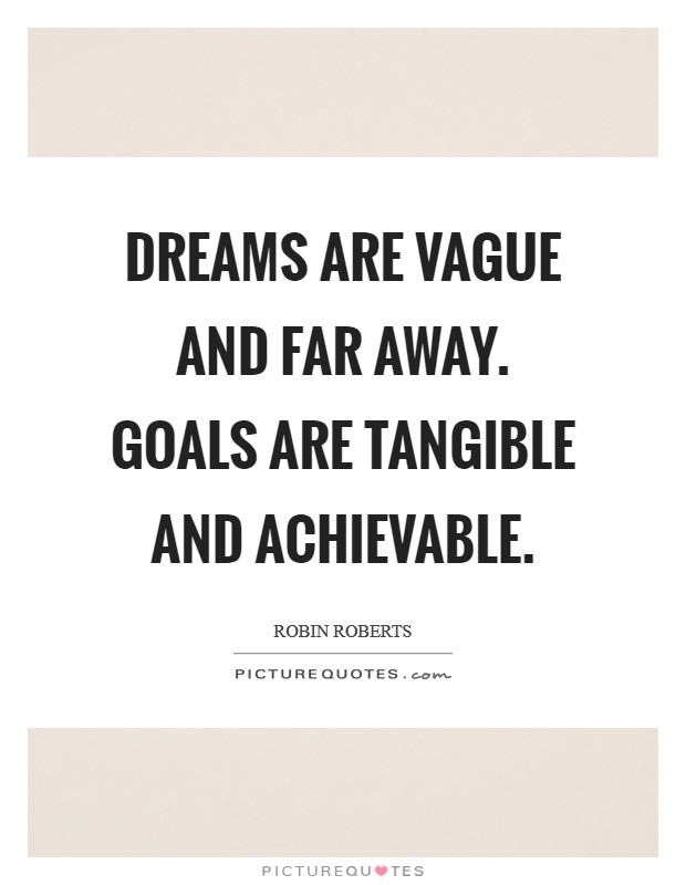 Dreams are vague and far away. Goals are tangible and achievable Picture Quote #1