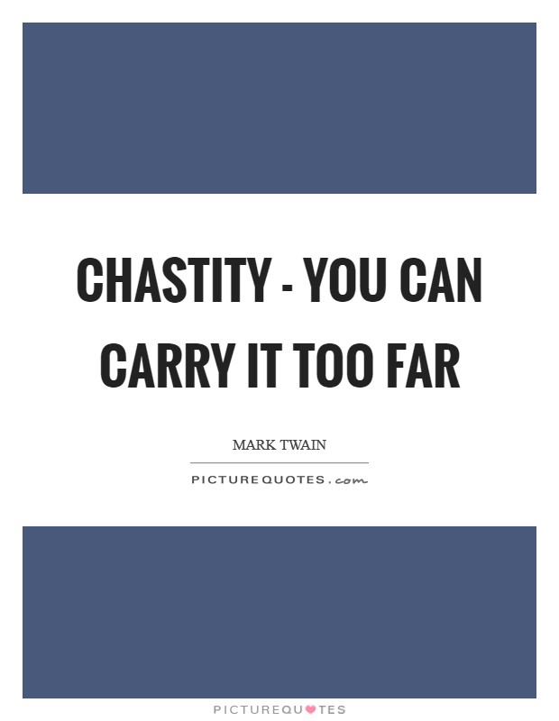 Chastity - you can carry it too far Picture Quote #1