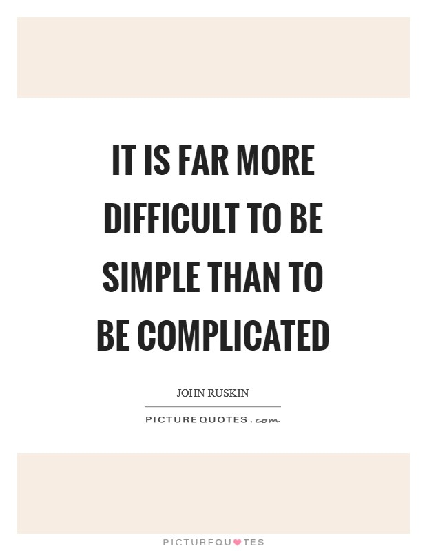 It is far more difficult to be simple than to be complicated Picture Quote #1