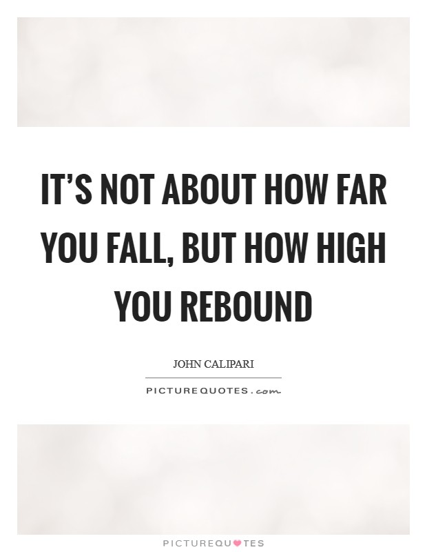 It's not about how far you fall, but how high you rebound Picture Quote #1