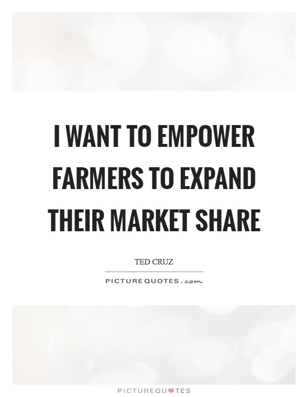 I want to empower farmers to expand their market share Picture Quote #1