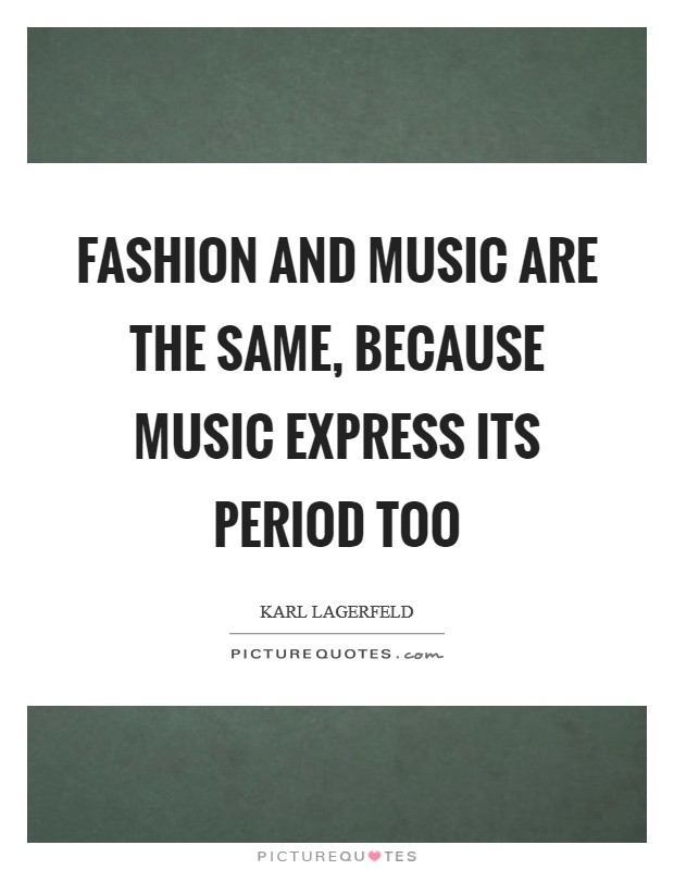 Fashion and music are the same, because music express its period too Picture Quote #1