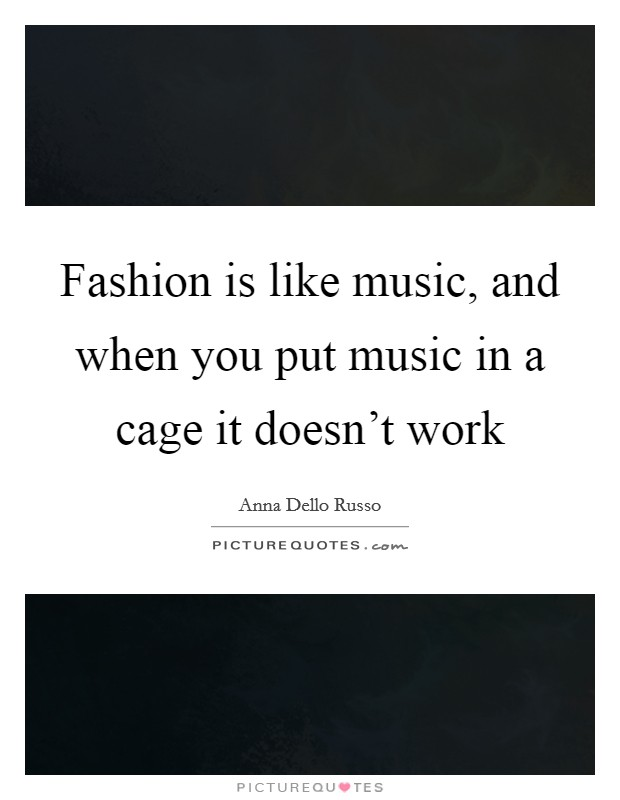 Fashion is like music, and when you put music in a cage it doesn't work Picture Quote #1