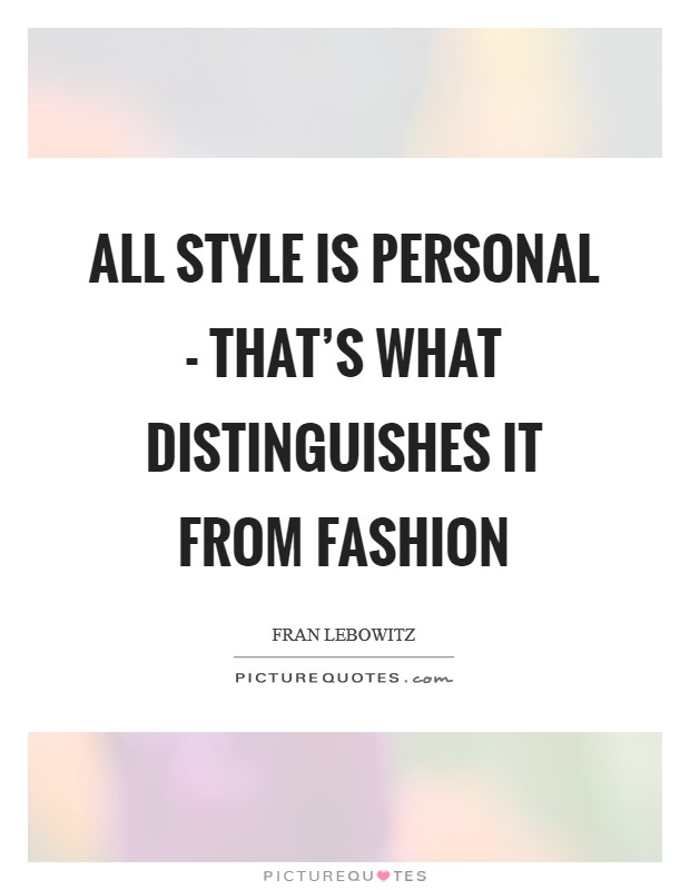All style is personal - that's what distinguishes it from fashion Picture Quote #1