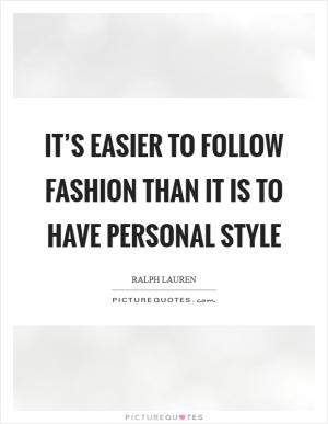 Style Is Very Personal It Has Nothing To Do With Fashion Picture Quotes