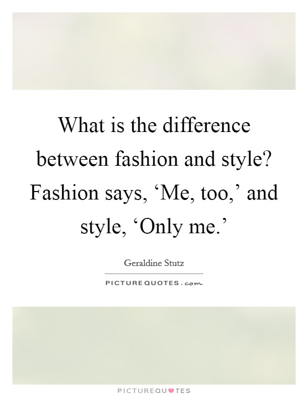What Is The Difference Between Fashion And Style Fashion Says Picture Quotes