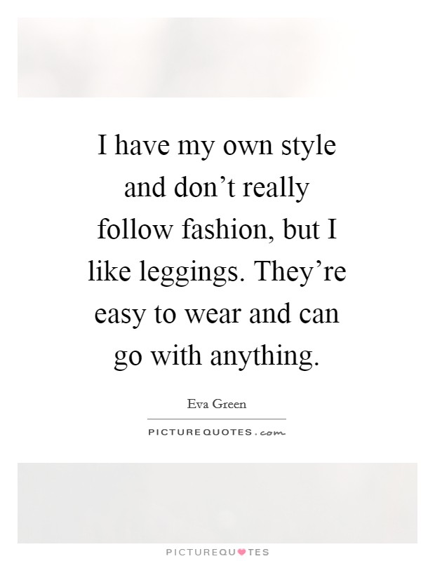 I Have My Own Style And Don 39 T Really Follow Fashion But I Like Picture Quotes