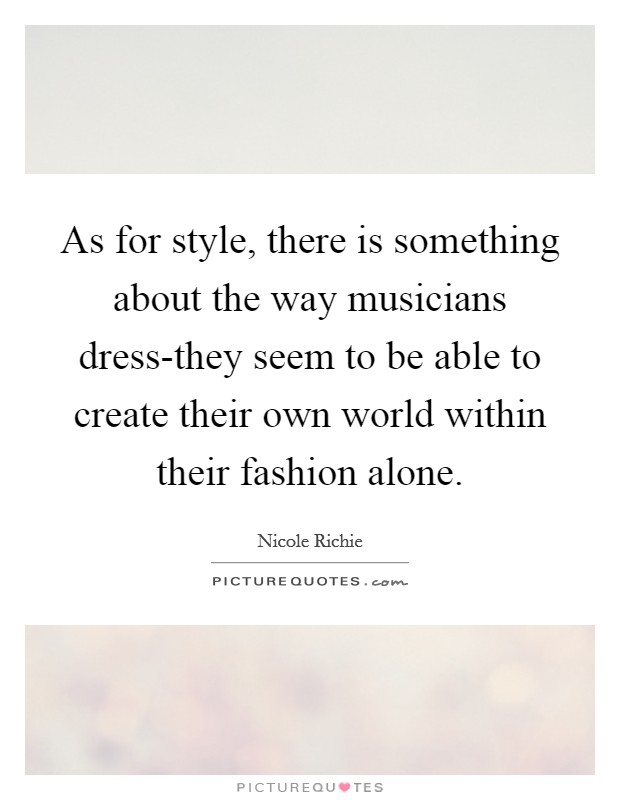 As For Style There Is Something About The Way Musicians Picture Quotes
