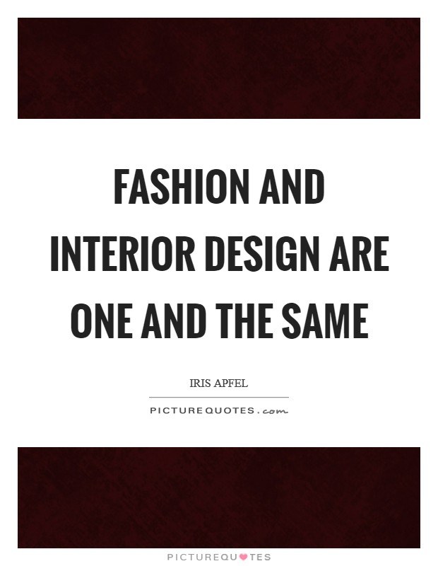 Fashion and interior design are one and the same Picture Quote #1
