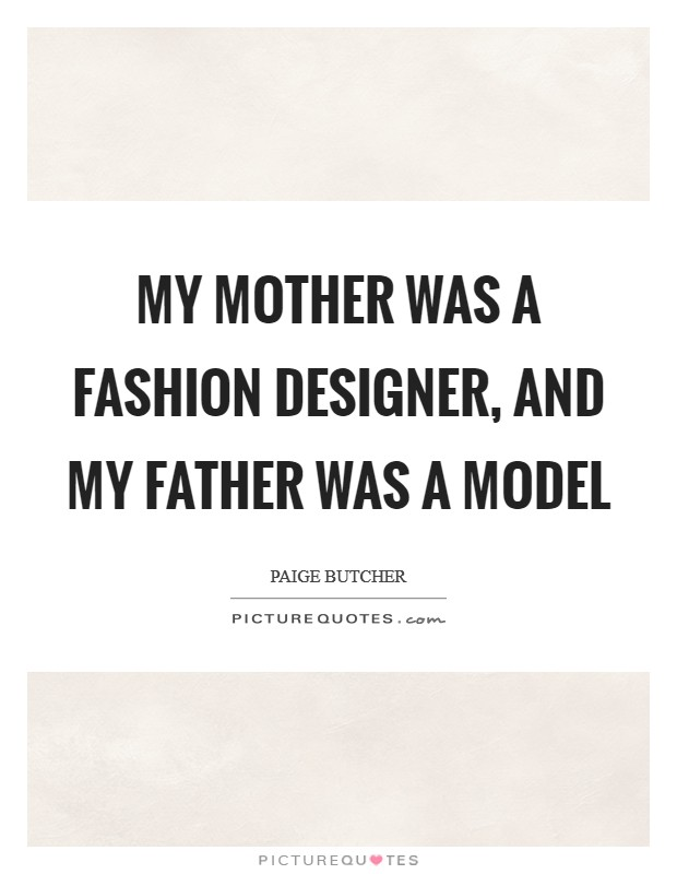 My mother was a fashion designer, and my father was a model Picture Quote #1