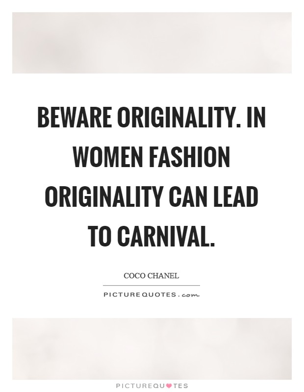 Beware originality. In women fashion originality can lead to carnival Picture Quote #1
