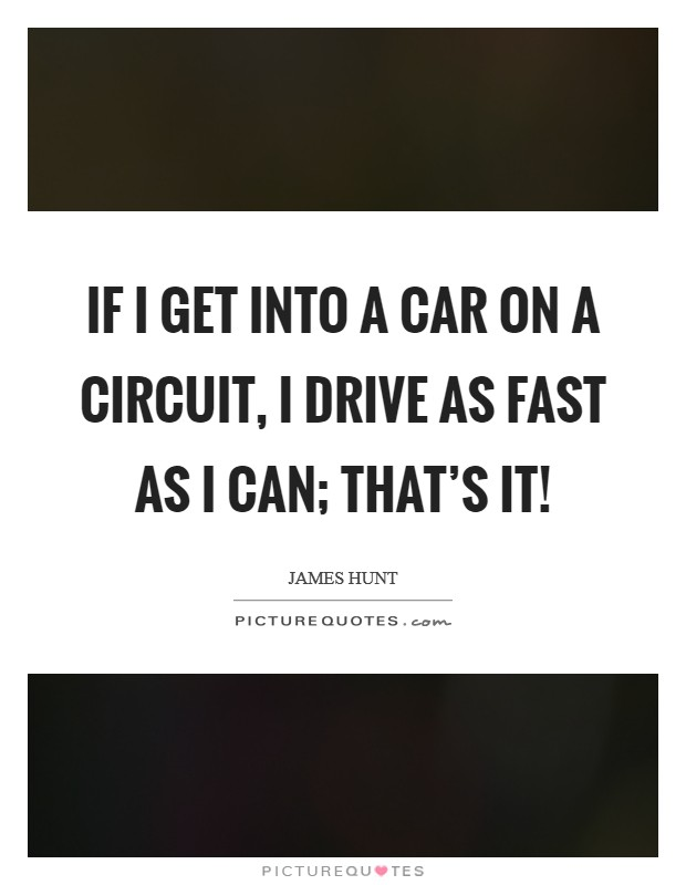 Get A Quote For My Car: If I Get Into A Car On A Circuit, I Drive As Fast As I Can