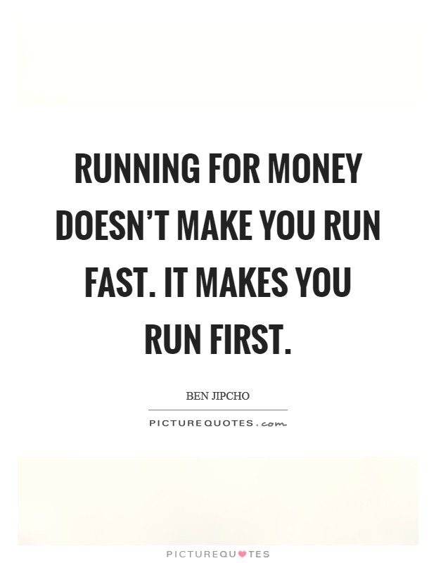 Running for money doesn't make you run fast. It makes you run first Picture Quote #1