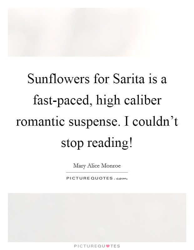 Sunflowers for Sarita is a fast-paced, high caliber romantic suspense. I couldn't stop reading! Picture Quote #1