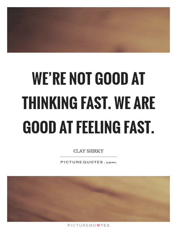 We're not good at thinking fast. We are good at feeling fast Picture Quote #1