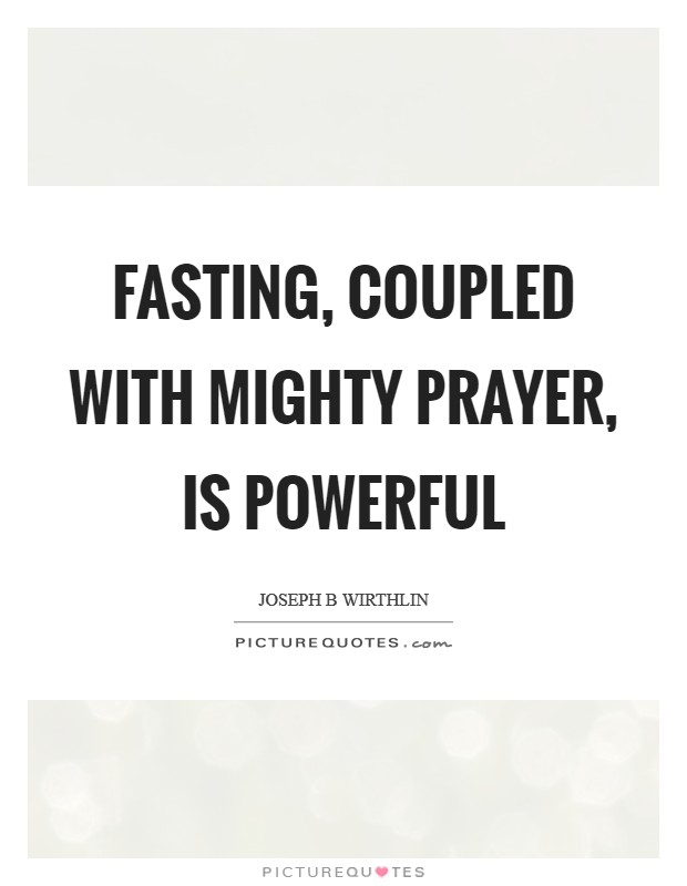 Fasting, coupled with mighty prayer, is powerful Picture Quote #1