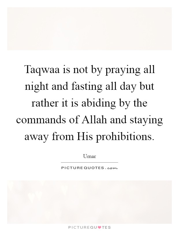 Taqwaa is not by praying all night and fasting all day but rather it is abiding by the commands of Allah and staying away from His prohibitions Picture Quote #1