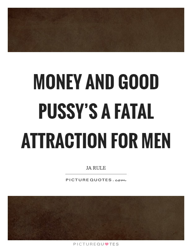 Money and good pussy's a fatal attraction for men | Picture