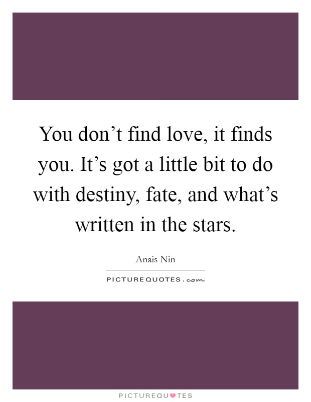 Love Finds You Quote: You Don't Find Love, It Finds You. It's Got A Little Bit
