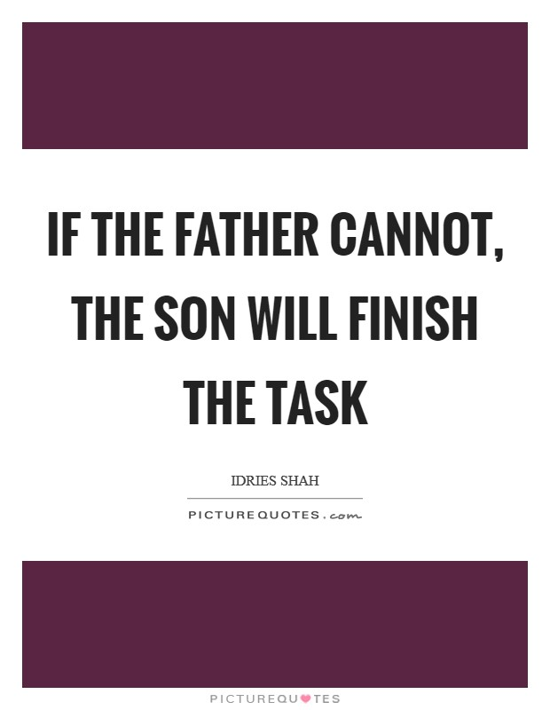 If the father cannot, the son will finish the task Picture Quote #1
