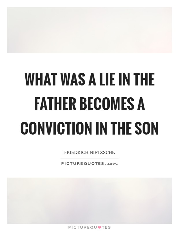 What was a lie in the father becomes a conviction in the son Picture Quote #1