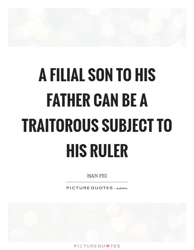 A filial son to his father can be a traitorous subject to his ruler Picture Quote #1