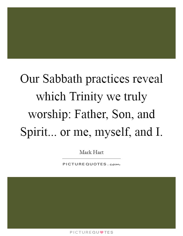 Our Sabbath practices reveal which Trinity we truly ...