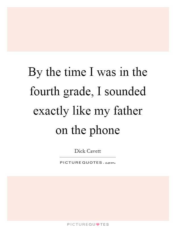 By the time I was in the fourth grade, I sounded exactly like my father on the phone Picture Quote #1