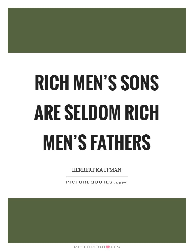 Rich men's sons are seldom rich men's fathers Picture Quote #1
