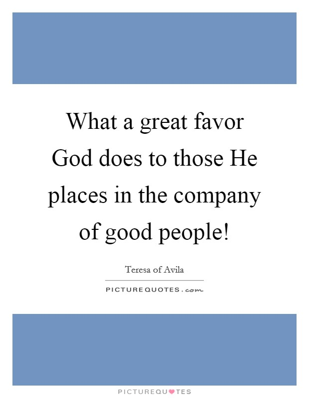 What a great favor God does to those He places in the company of good people! Picture Quote #1