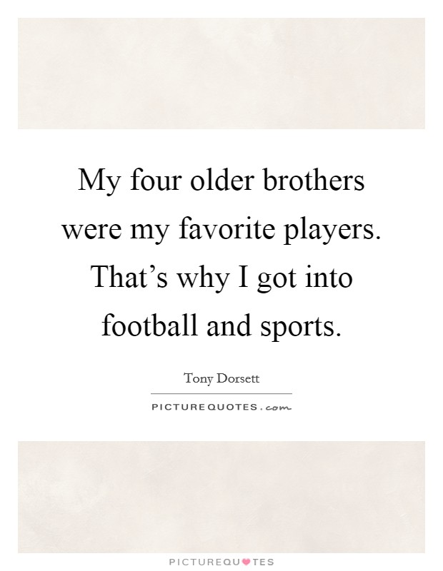 My four older brothers were my favorite players. That's why I got into football and sports Picture Quote #1