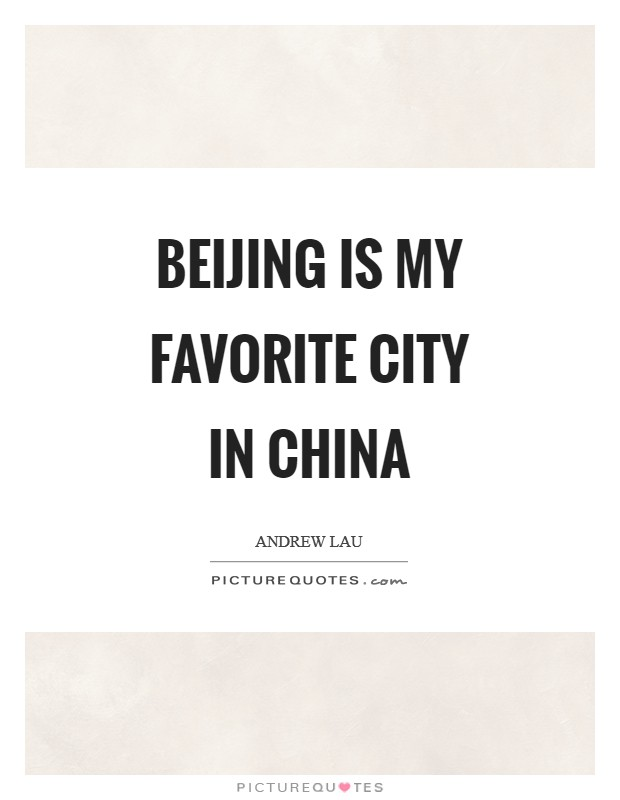 Beijing is my favorite city in China Picture Quote #1