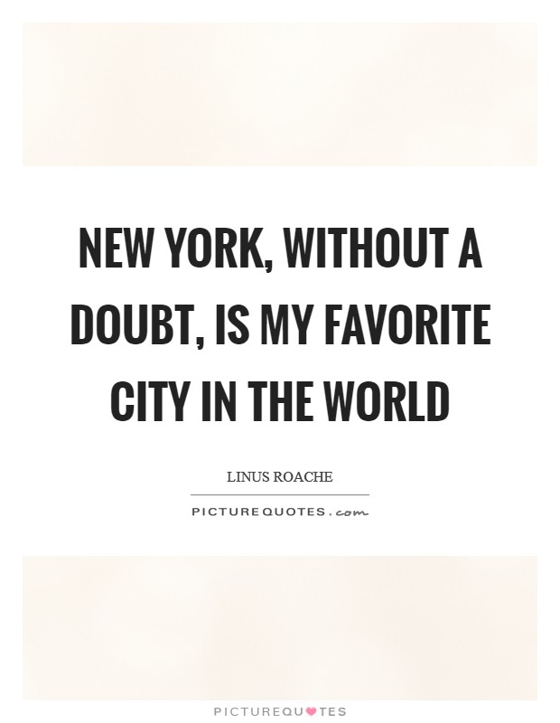 my favourite city is new york New york is my favorite city in the world - liam gallagher quotes from brainyquotecom.