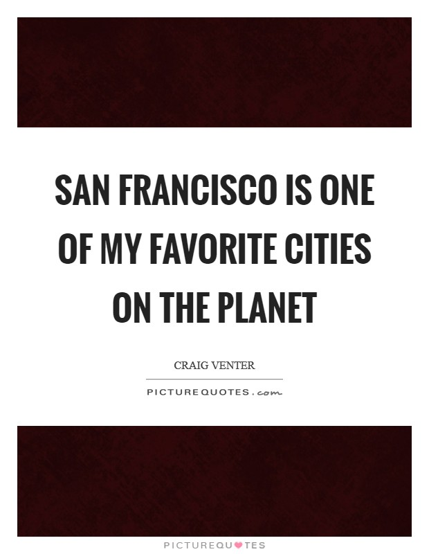 San Francisco is one of my favorite cities on the planet Picture Quote #1
