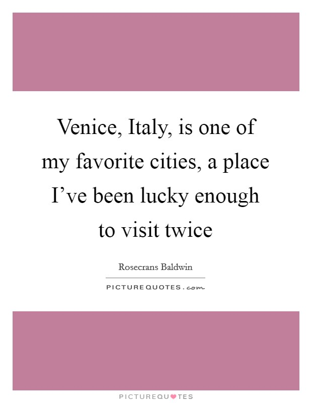 Venice, Italy, is one of my favorite cities, a place I've been lucky enough to visit twice Picture Quote #1
