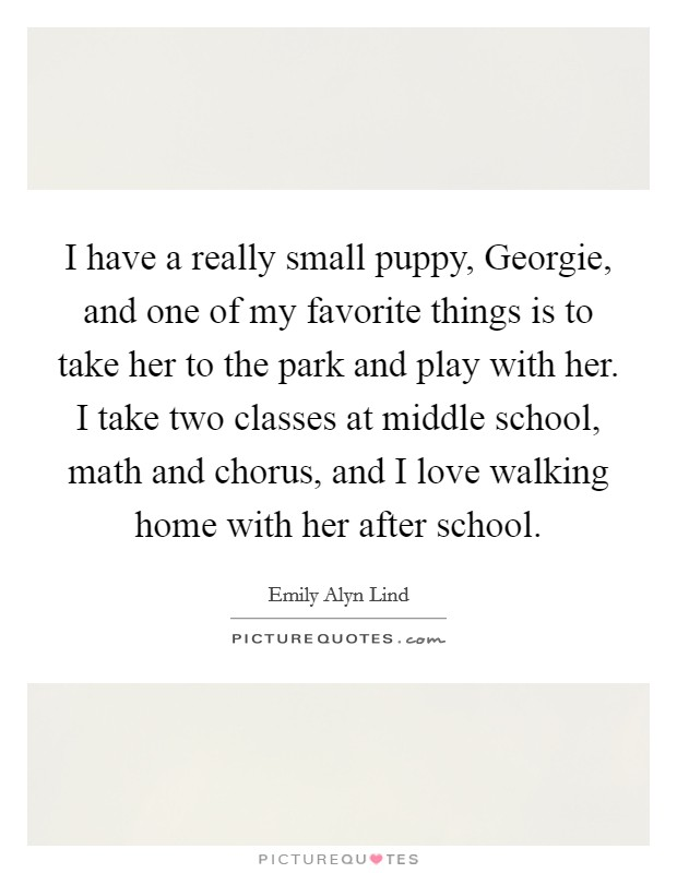 Puppy Love Quotes. I Have A Really Small Puppy, Georgie, And One Of My  Favorite Things Is