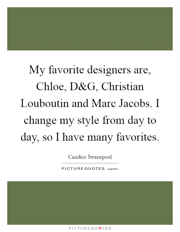 My favorite designers are, Chloe, D Picture Quote #1