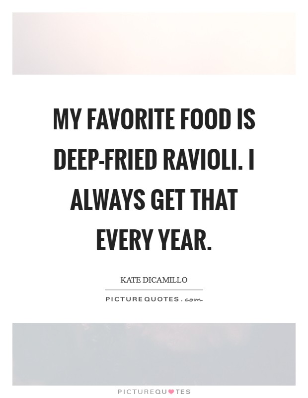 My favorite food is deep-fried ravioli. I always get that every year Picture Quote #1