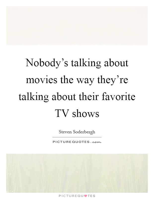 Nobody's talking about movies the way they're talking about their favorite TV shows Picture Quote #1