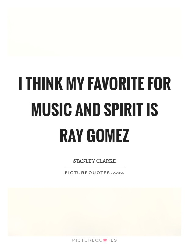 I think my favorite for music and spirit is Ray Gomez Picture Quote #1