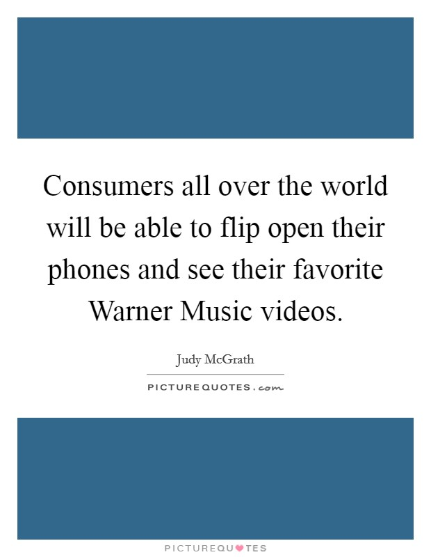 Consumers all over the world will be able to flip open their phones and see their favorite Warner Music videos Picture Quote #1