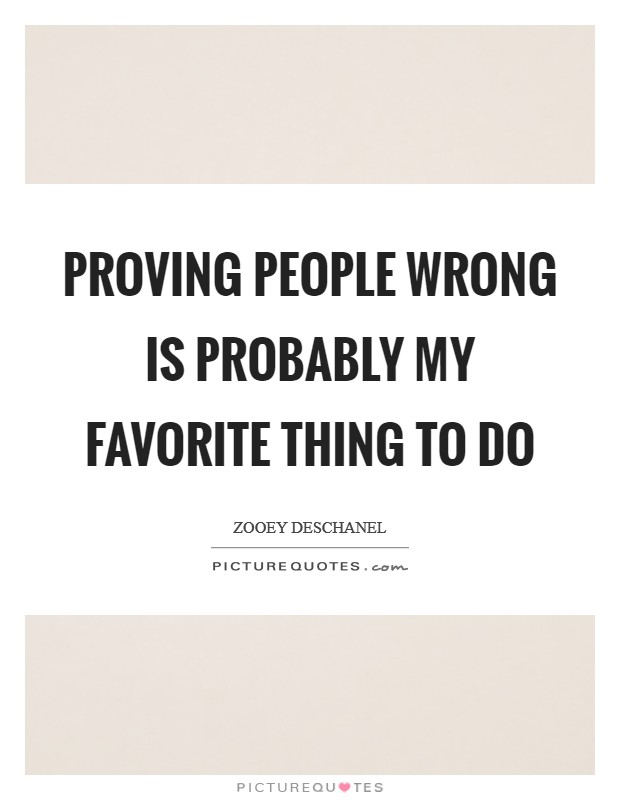 Proving people wrong is probably my favorite thing to do Picture Quote #1