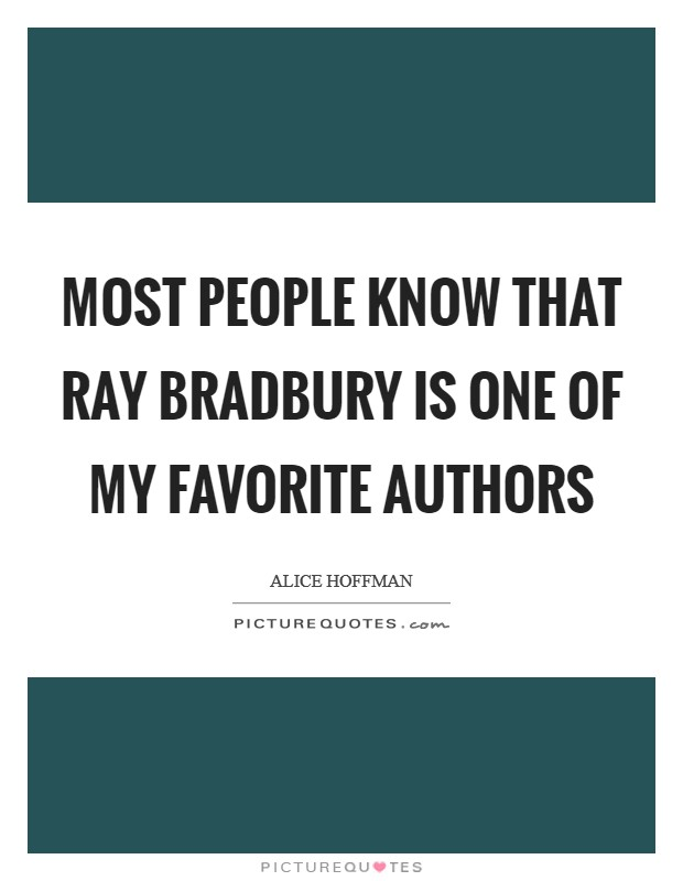 Most people know that Ray Bradbury is one of my favorite authors Picture Quote #1