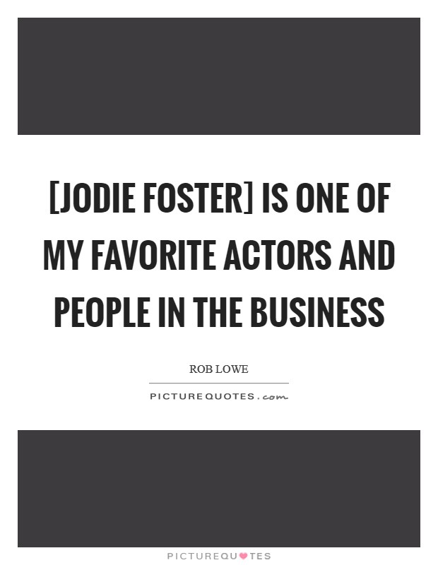 [Jodie Foster] is one of my favorite actors and people in the business Picture Quote #1