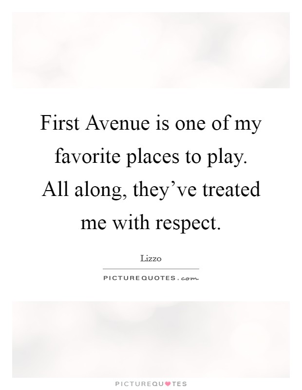 First Avenue is one of my favorite places to play. All along, they've treated me with respect Picture Quote #1