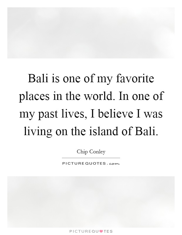 Bali is one of my favorite places in the world. In one of my past lives, I believe I was living on the island of Bali Picture Quote #1