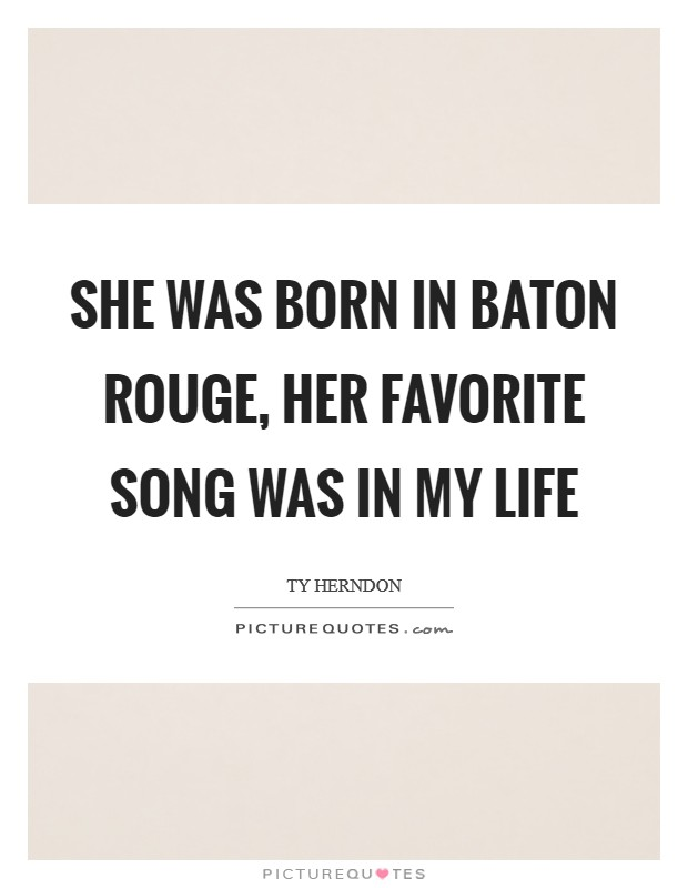 She was born in Baton Rouge, her favorite song was In My Life Picture Quote #1